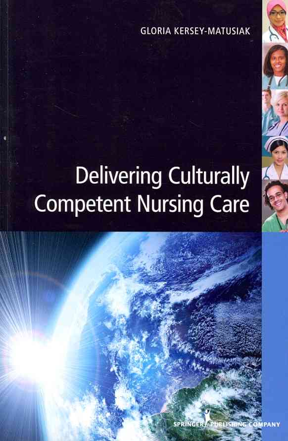 Delivering Culturally Competent Nursing Care By Kersey-matusiak, Gloria