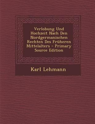 Nabu Press Verlobung Und Hochzeit Nach Den Nordgermanischen Rechten Des Fruheren Mittelalters (Primary Source Edition) by Lehmann, Karl [Pa at Sears.com